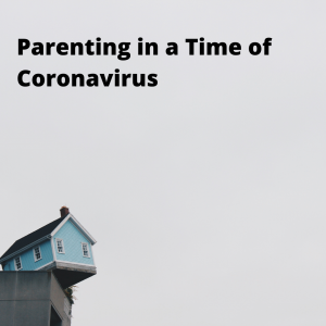 Parenting in a Time of Coronavirus (1)
